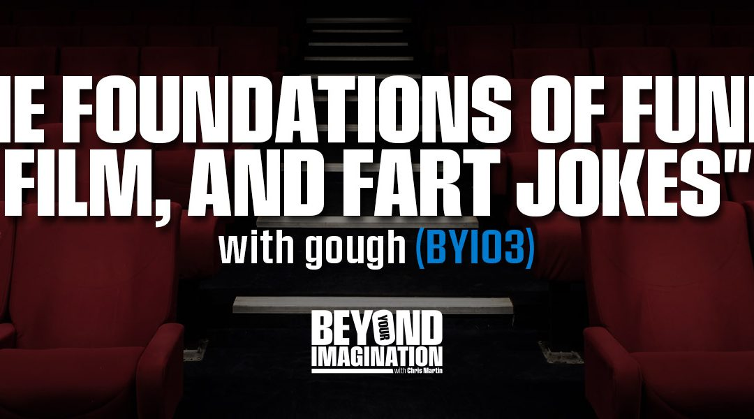 """The Foundations of Funny, Film, and Fart Jokes"" with gough (BYI03)"