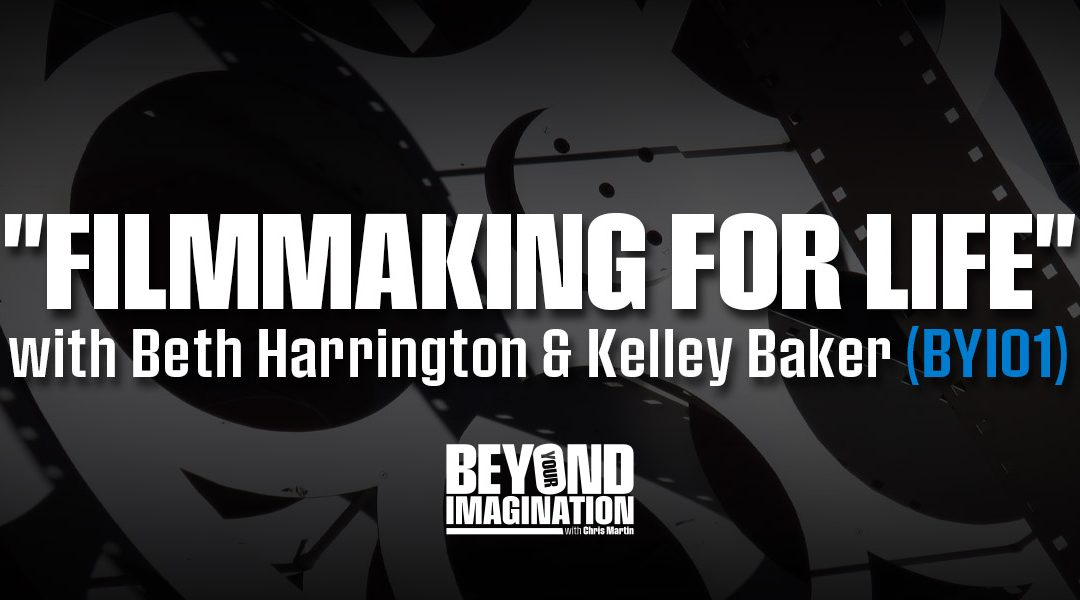 """Filmmaking for Life"" with Beth Harrington and Kelley Baker (BYI01)"