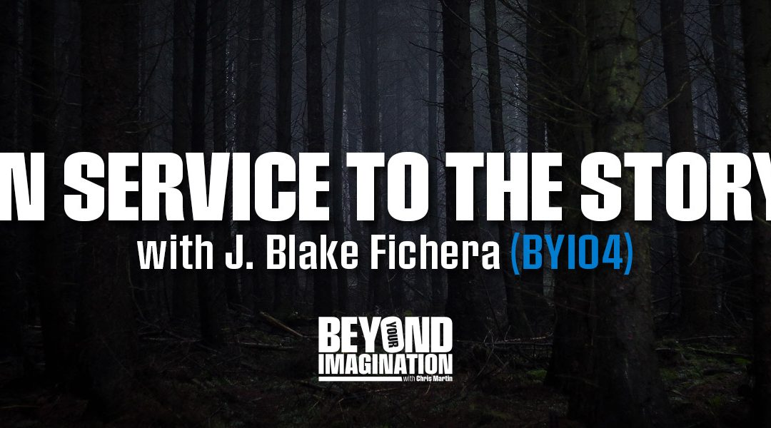 """In Service to the Story"" with J. Blake Fichera (BYI04)"