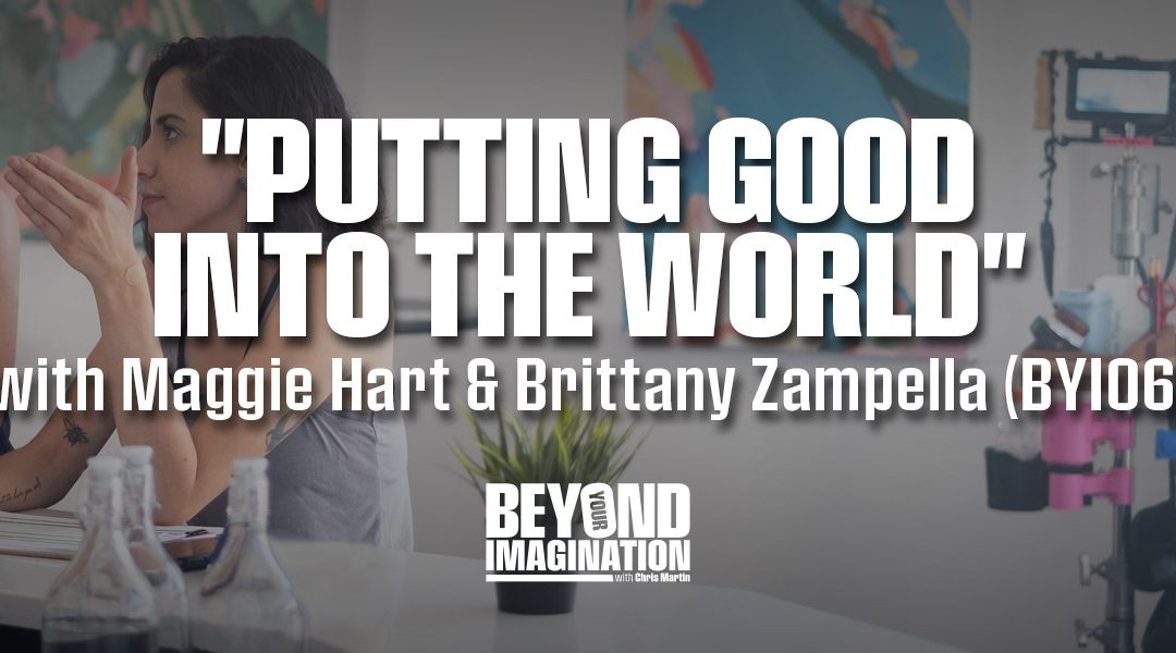 """Putting Good Into the World"" with Maggie Hart and Brittany Zampella (BYI06)"