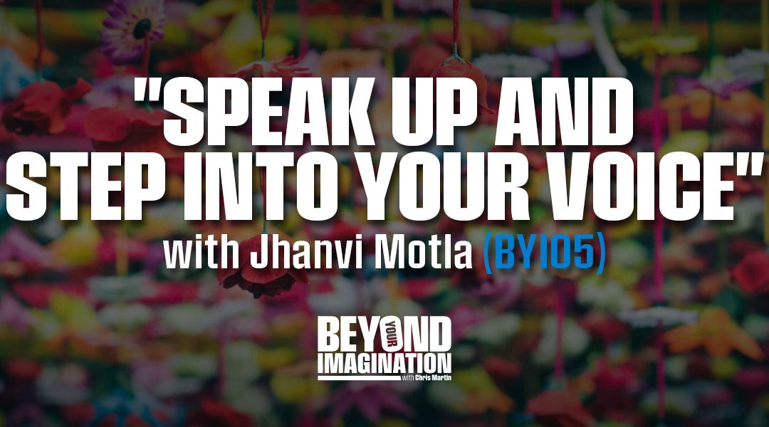 """Speak Up and Step Into Your Voice"" with Jhanvi Motla (BYI05)"