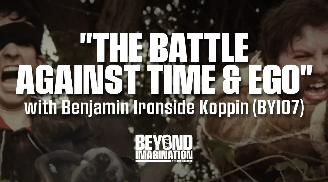 """The Battle Against Time & Ego"" with Benjamin Ironside Koppin (BYI07)"