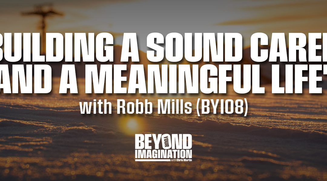 """Building a Sound Career and a Meaningful Life"" with Robb Mills (BYI08)"