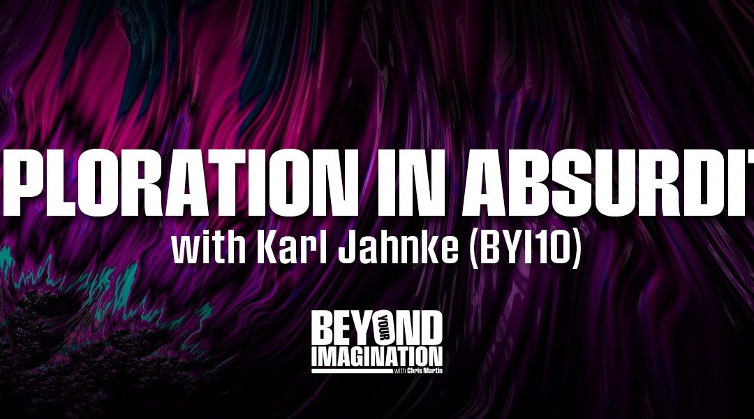 """Exploration in Absurdity"" with Karl Jahnke (BYI10)"