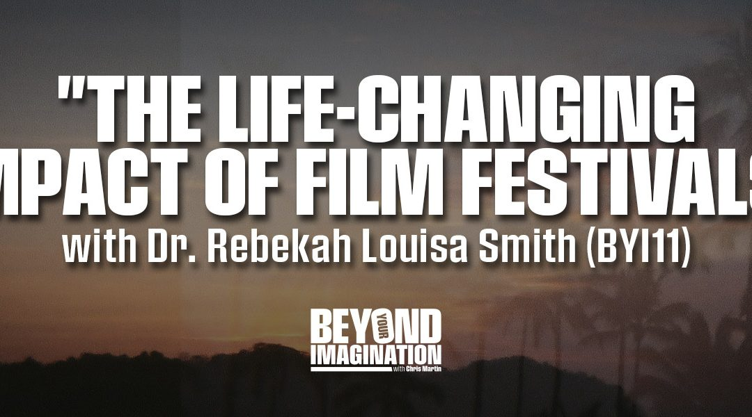 """""""The Life-Changing Impact of Film Festivals"""" with Dr. Rebekah Louisa Smith (BYI11)"""
