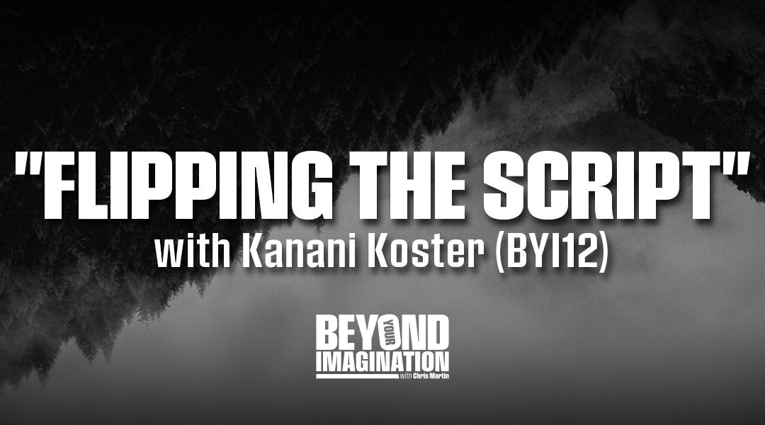 """""""Flipping the Script"""" with Kanani Koster (BYI12)"""