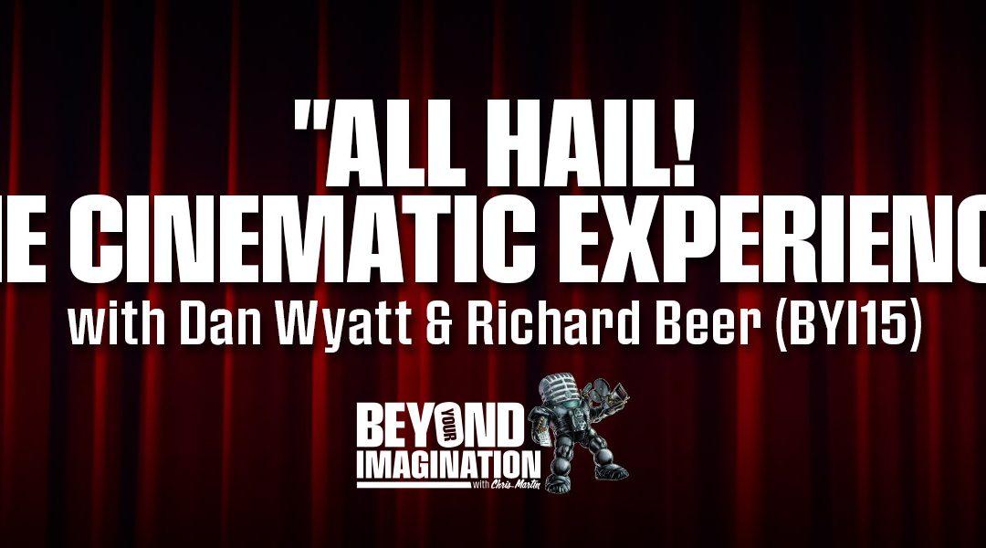 """All Hail! The Cinematic Experience"" with Dan Wyatt & Richard Beer (BYI15)"